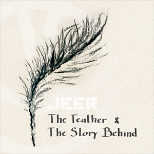 JEER - The Feather & The Story Behind - Vinyl Cover